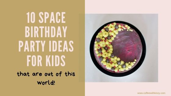 10 Space Birthday Party Ideas for Kids That Are Out Of This World