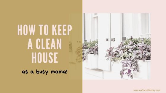 How To Keep A Clean House as a Busy Mama