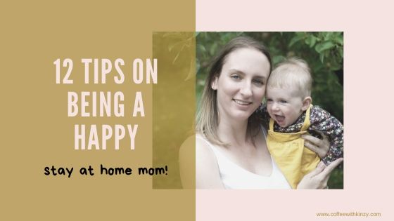 12 Tips on Being a Happy Stay At Home Mom