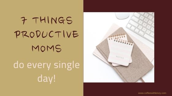 7 things productive moms do every single day